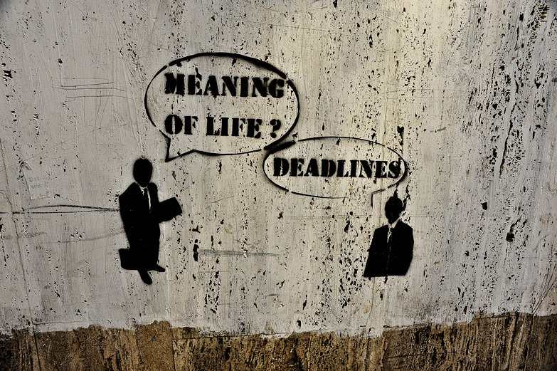 Meaning of Life?  Deadlines.